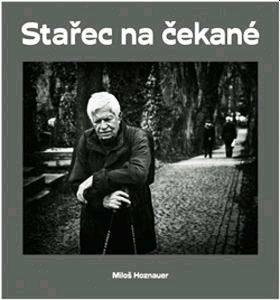 Téma: Miloš Hoznauer – Úvahy starce na čekané